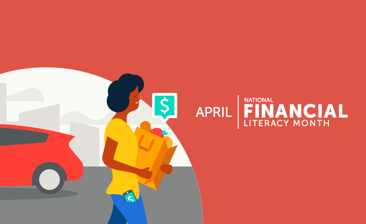 "Illustration of woman walking with groceries with dollar-sign callouts over the grocery bag and on the phone poking out of her pocket. Car in background. White text on red background: ""April — National Financial Literacy Month"""