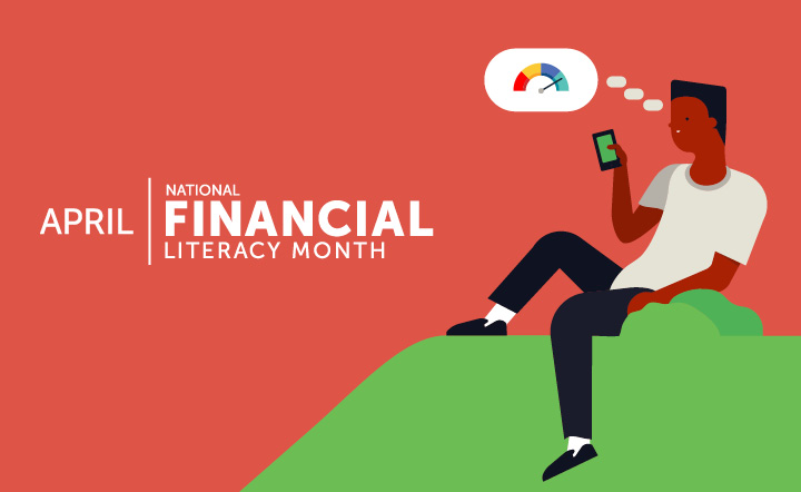 "White text on red background: ""April National Financial Literacy Month."" Illustration of a person sitting, looking at a smart phone; a thought bubble shows a credit score gauge with the needle pointed at green to represent good."